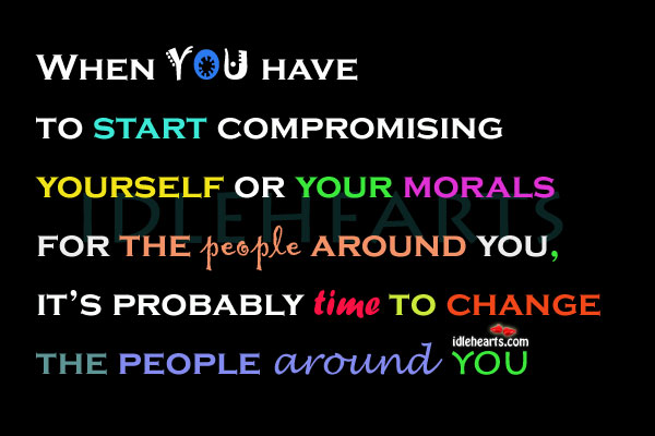When You Have To Start Compromising Yourself Or…