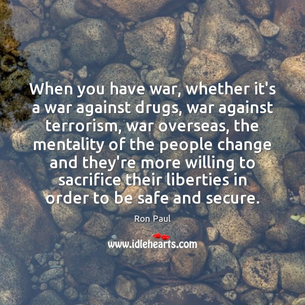Image, When you have war, whether it's a war against drugs, war against
