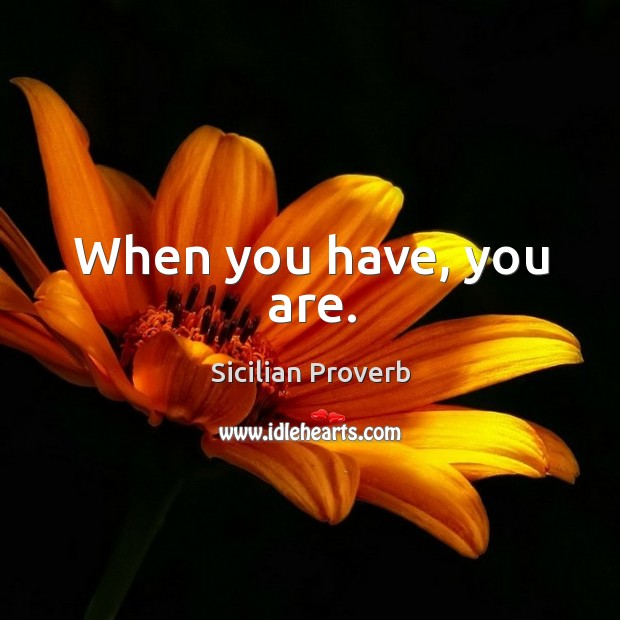 Image, When you have, you are.