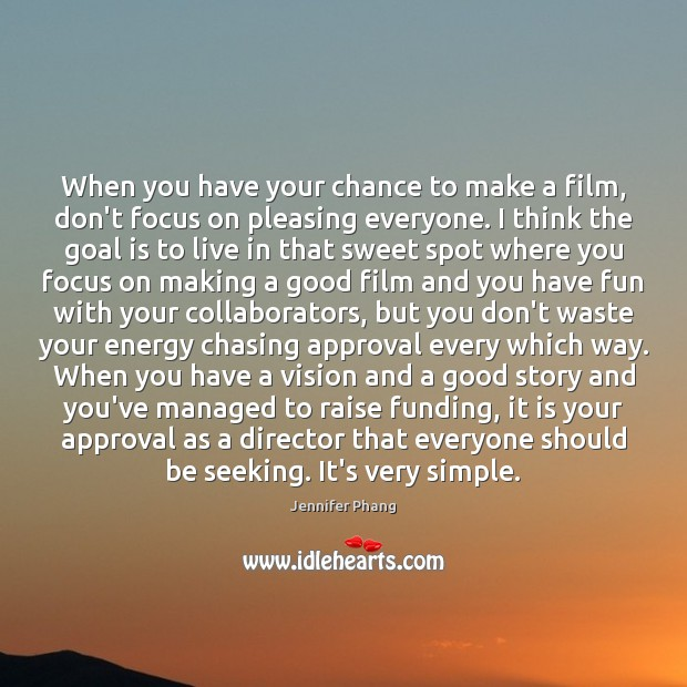 When you have your chance to make a film, don't focus on Approval Quotes Image