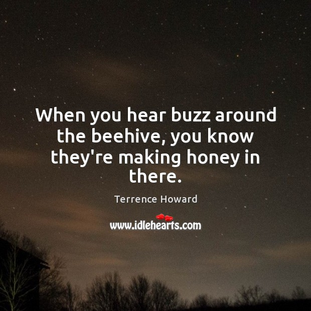Image, When you hear buzz around the beehive, you know they're making honey in there.