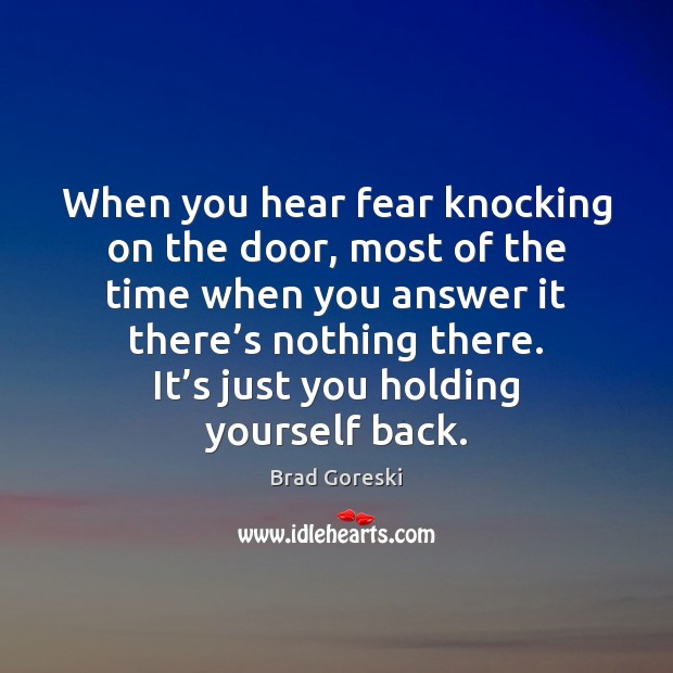 When you hear fear knocking on the door, most of the time Brad Goreski Picture Quote