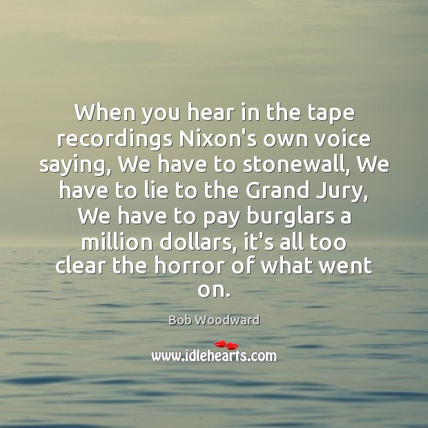 Image, When you hear in the tape recordings Nixon's own voice saying, We