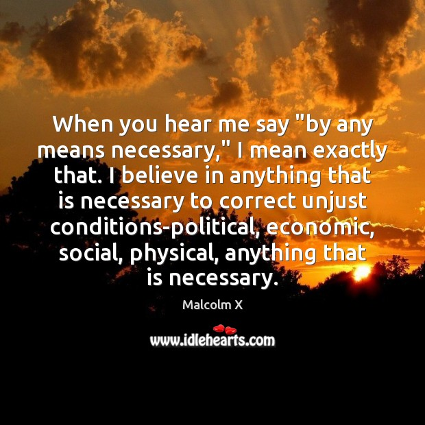"""When you hear me say """"by any means necessary,"""" I mean exactly Malcolm X Picture Quote"""