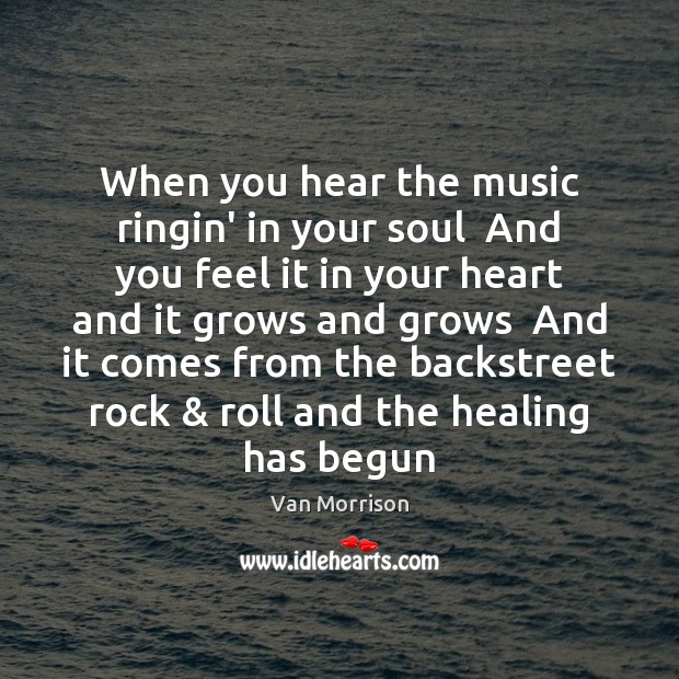 When you hear the music ringin' in your soul  And you feel Van Morrison Picture Quote