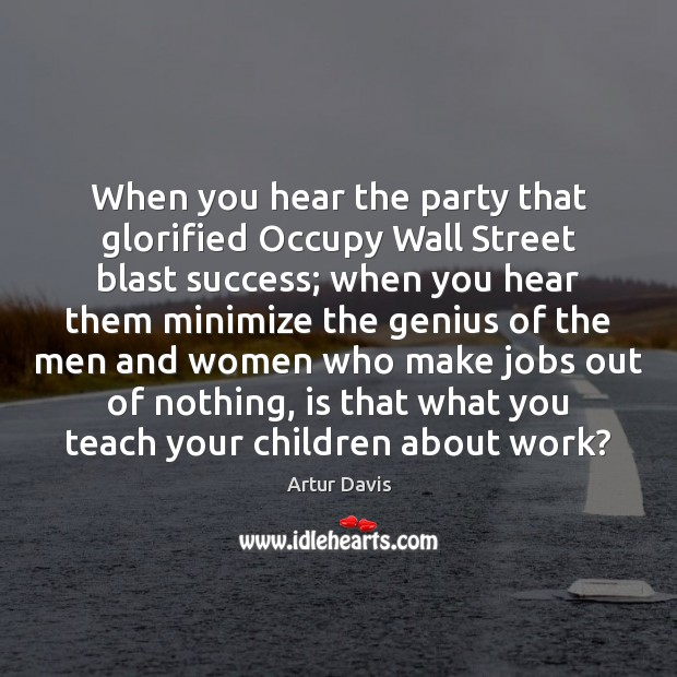 Image, When you hear the party that glorified Occupy Wall Street blast success;