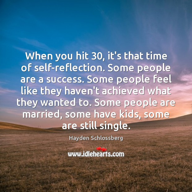 When you hit 30, it's that time of self-reflection. Some people are a Image