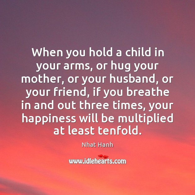 Image, When you hold a child in your arms, or hug your mother,