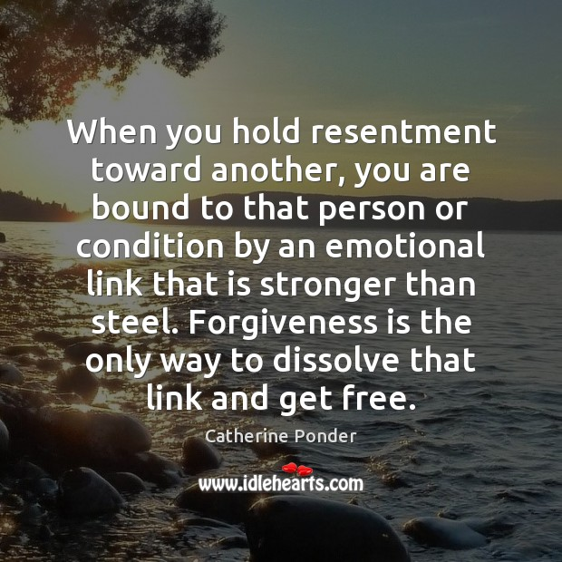 When you hold resentment toward another, you are bound to that person Forgive Quotes Image
