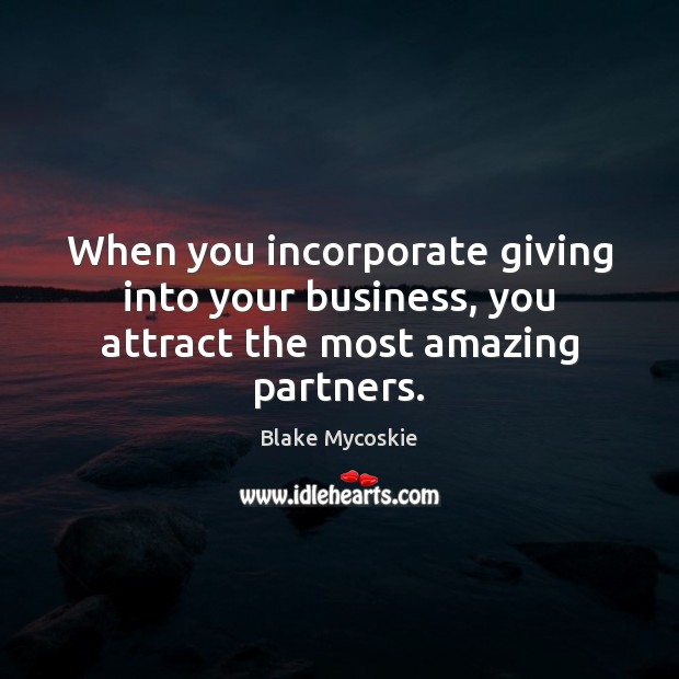 When you incorporate giving into your business, you attract the most amazing partners. Image
