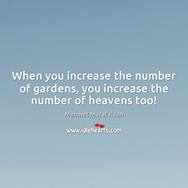 Image, When you increase the number of gardens, you increase the number of heavens too!