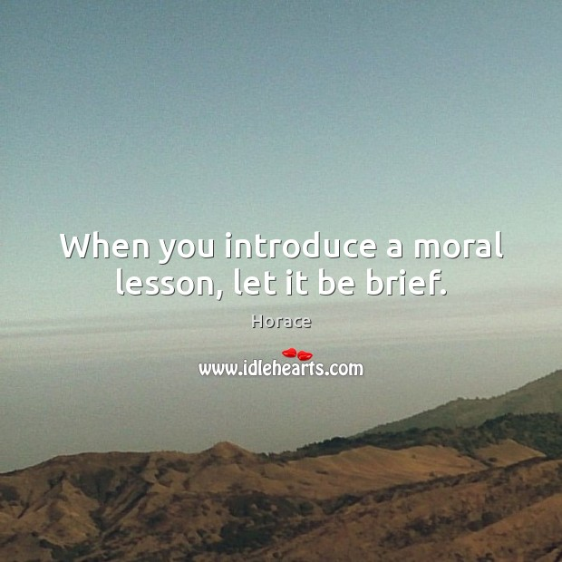 When you introduce a moral lesson, let it be brief. Image
