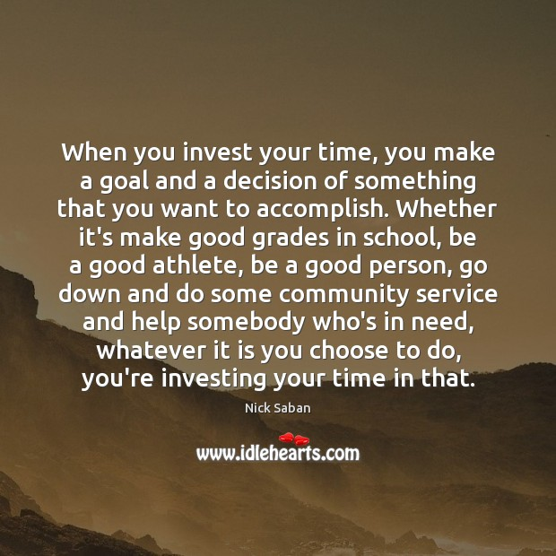 Nick Saban Picture Quote image saying: When you invest your time, you make a goal and a decision