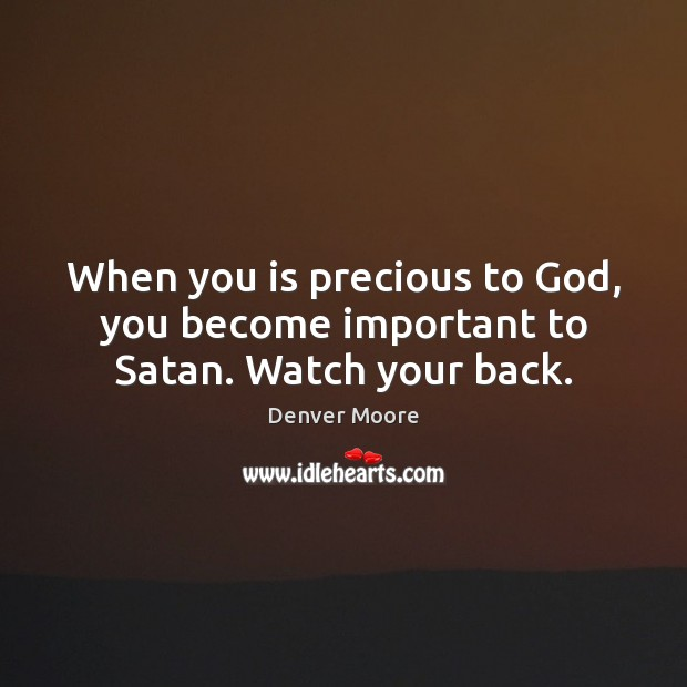 When You Is Precious To God You Become Important To Satan Watch