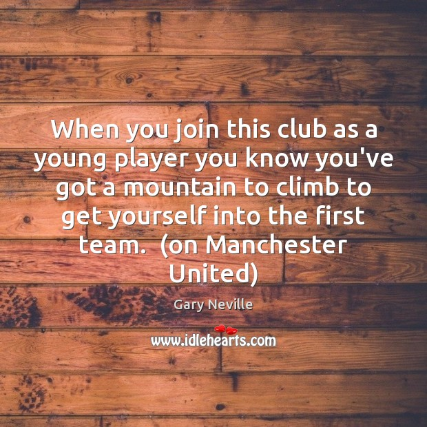 When you join this club as a young player you know you've Team Quotes Image