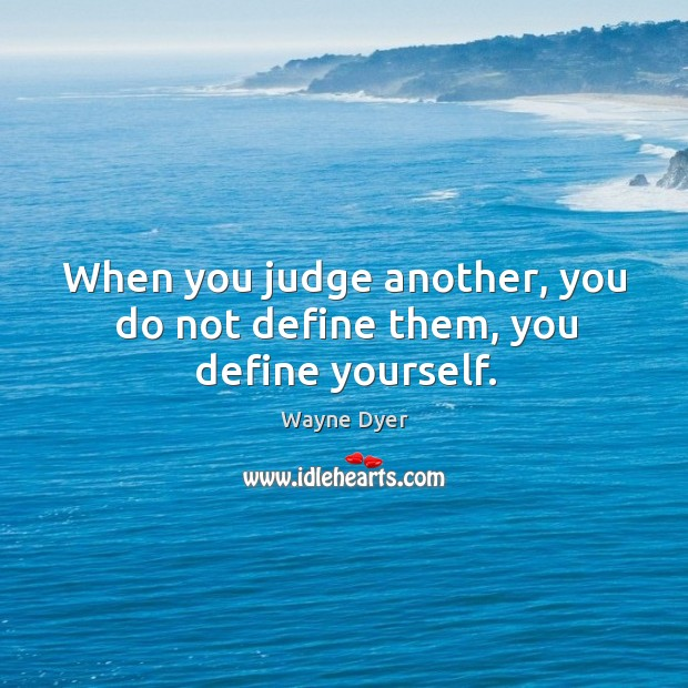 Image, When you judge another, you do not define them, you define yourself.