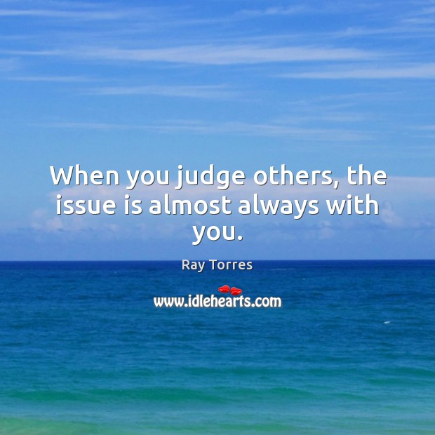Image, When you judge others, the issue is almost always with you.