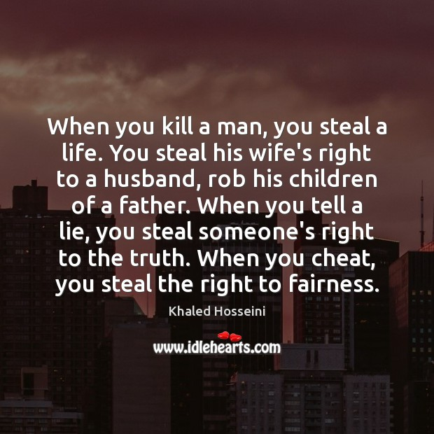 When you kill a man, you steal a life. You steal his Image