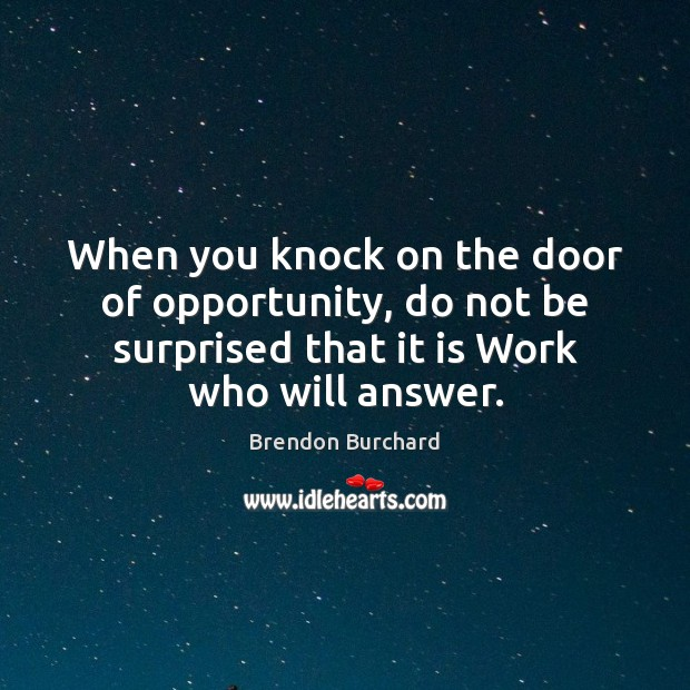 When you knock on the door of opportunity, do not be surprised Image
