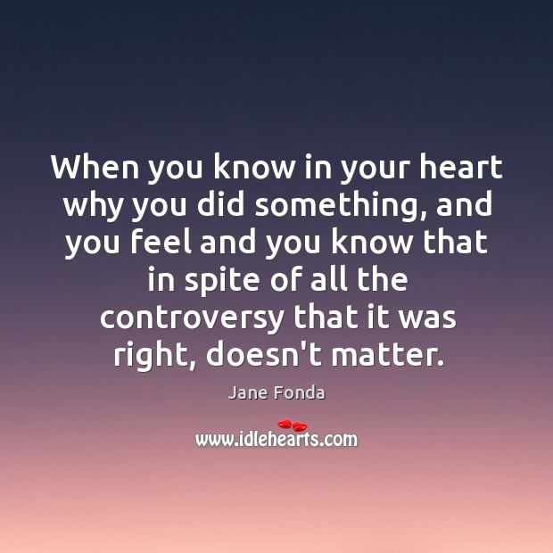 When you know in your heart why you did something, and you Image