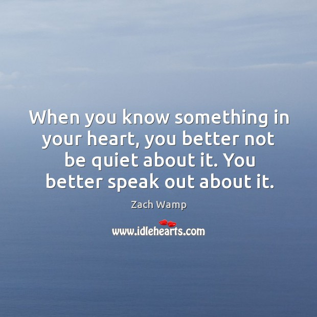 When you know something in your heart, you better not be quiet Image