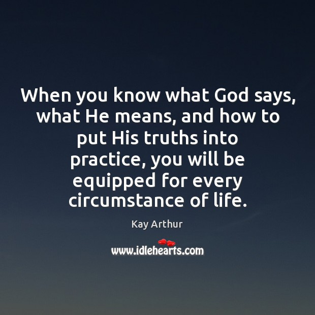 When you know what God says, what He means, and how to Kay Arthur Picture Quote