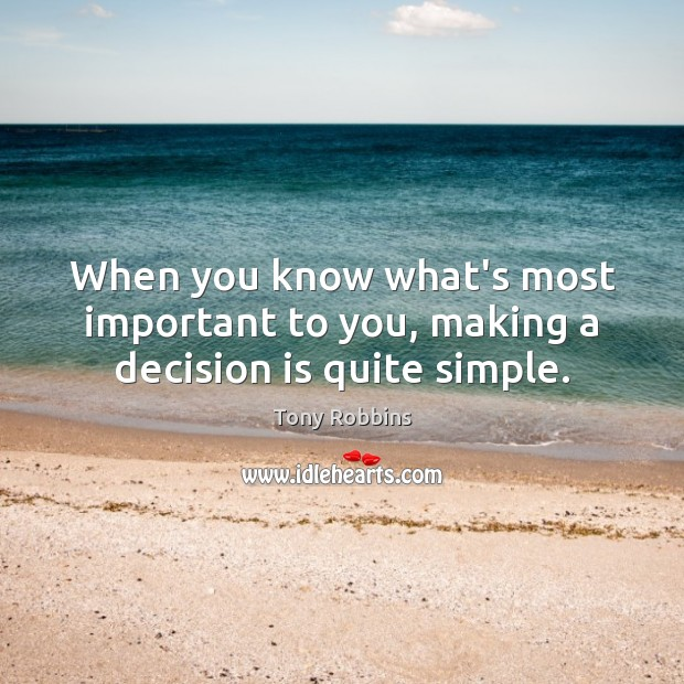 Image, When you know what's most important to you, making a decision is quite simple.