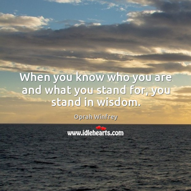 Image, When you know who you are and what you stand for, you stand in wisdom.