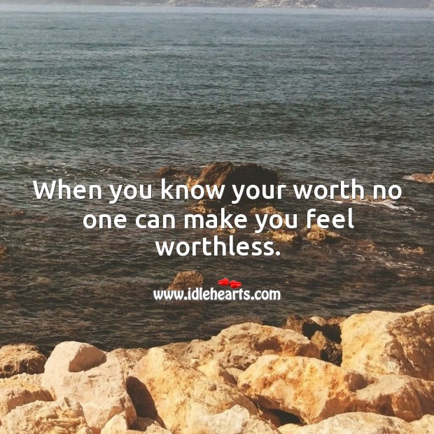 Image, When you know your worth no one can make you feel worthless.