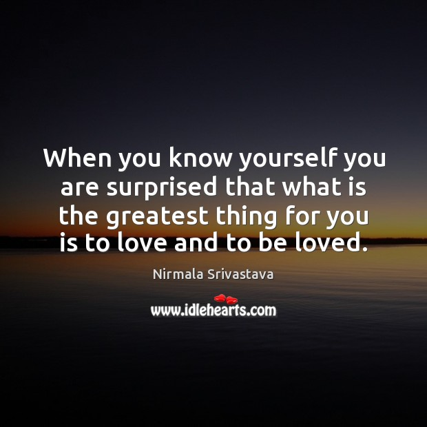 When you know yourself you are surprised that what is the greatest Nirmala Srivastava Picture Quote