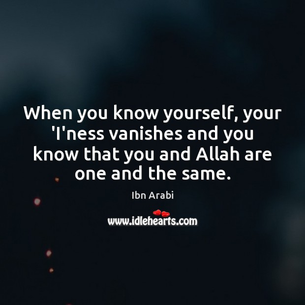 When you know yourself, your 'I'ness vanishes and you know that you Image