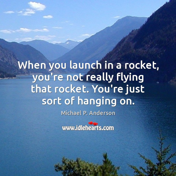 When you launch in a rocket, you're not really flying that rocket. Image