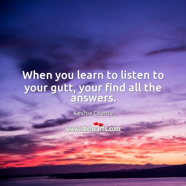 When you learn to listen to your gutt, your find all the answers. Image