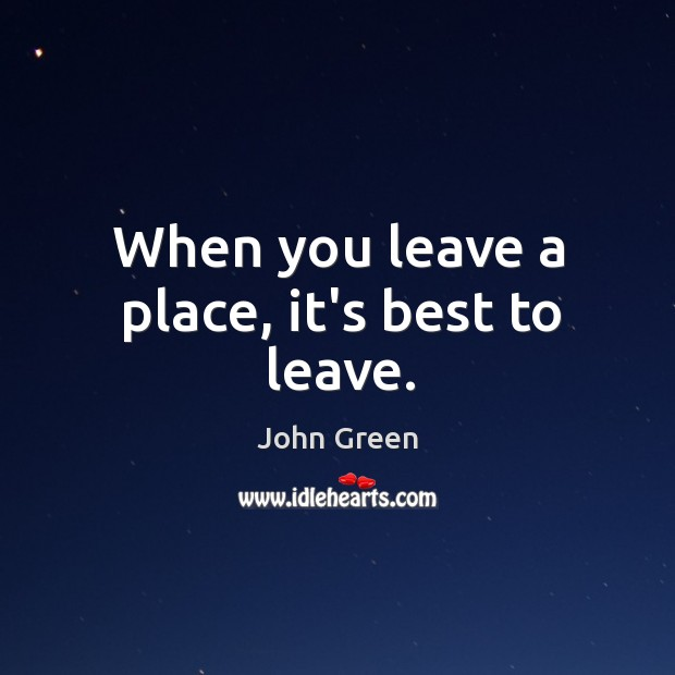 When you leave a place, it's best to leave. Image