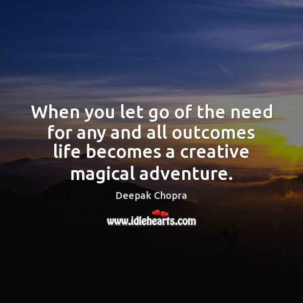 When you let go of the need for any and all outcomes Let Go Quotes Image