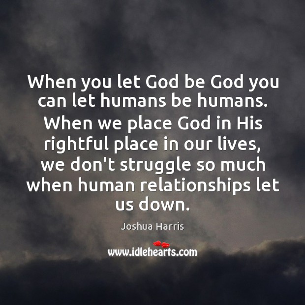 When you let God be God you can let humans be humans. Image