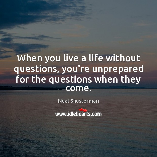 When you live a life without questions, you're unprepared for the questions Image