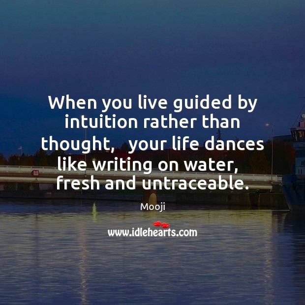 When you live guided by intuition rather than thought,   your life dances Image