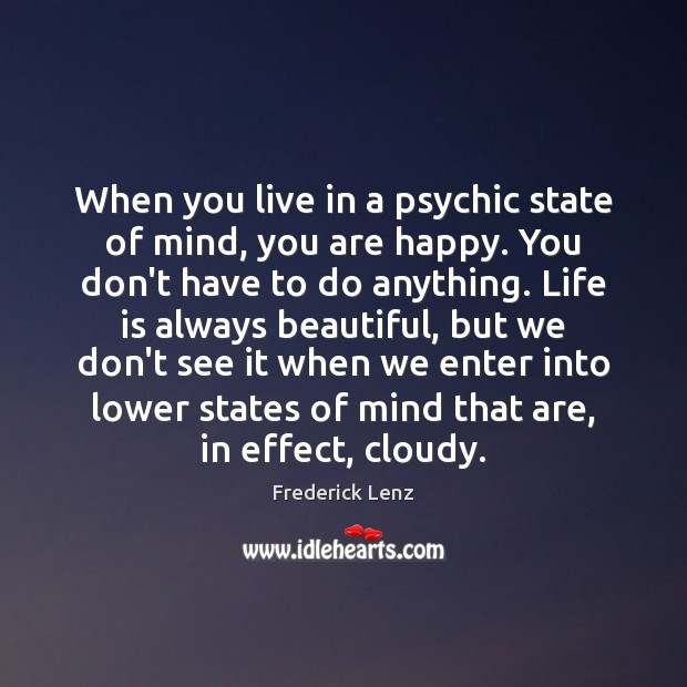 When you live in a psychic state of mind, you are happy. Image