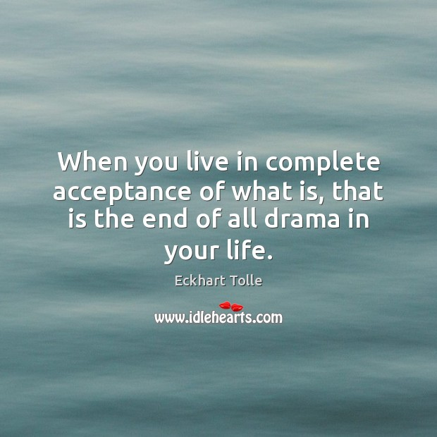 When you live in complete acceptance of what is, that is the Eckhart Tolle Picture Quote