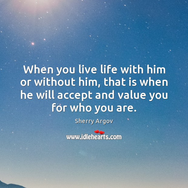 Sherry Argov Picture Quote image saying: When you live life with him or without him, that is when