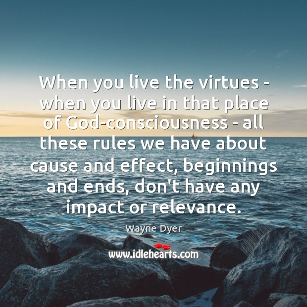 Image, When you live the virtues – when you live in that place