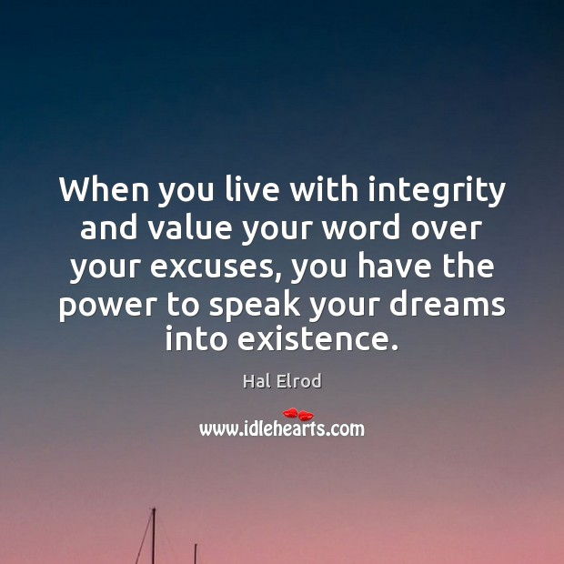 When you live with integrity and value your word over your excuses, Hal Elrod Picture Quote