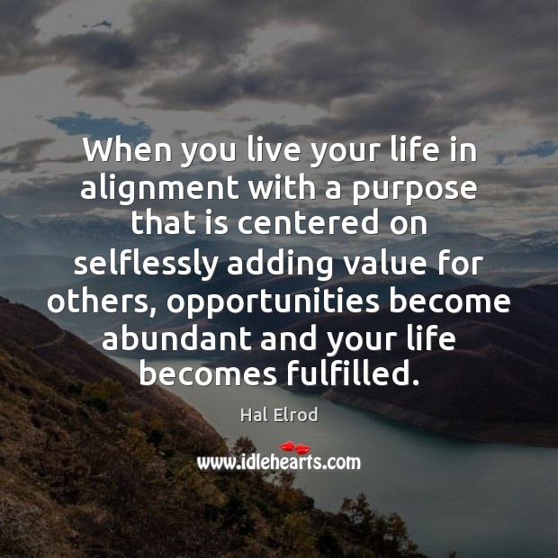 When you live your life in alignment with a purpose that is Hal Elrod Picture Quote