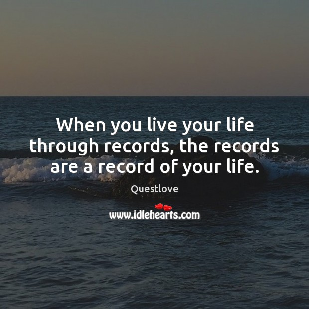 When you live your life through records, the records are a record of your life. Image