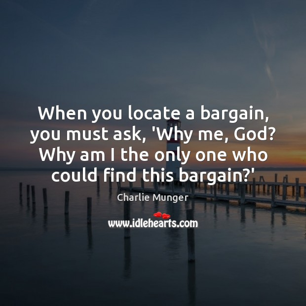 When you locate a bargain, you must ask, 'Why me, God? Why Image