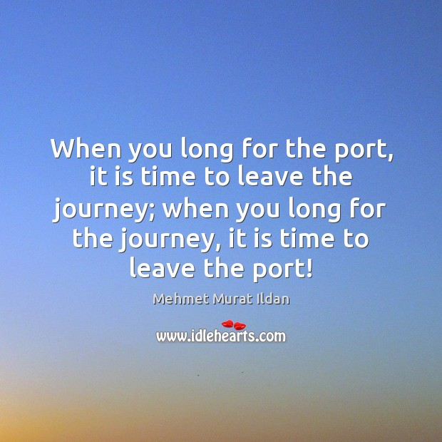 Image, When you long for the port, it is time to leave the