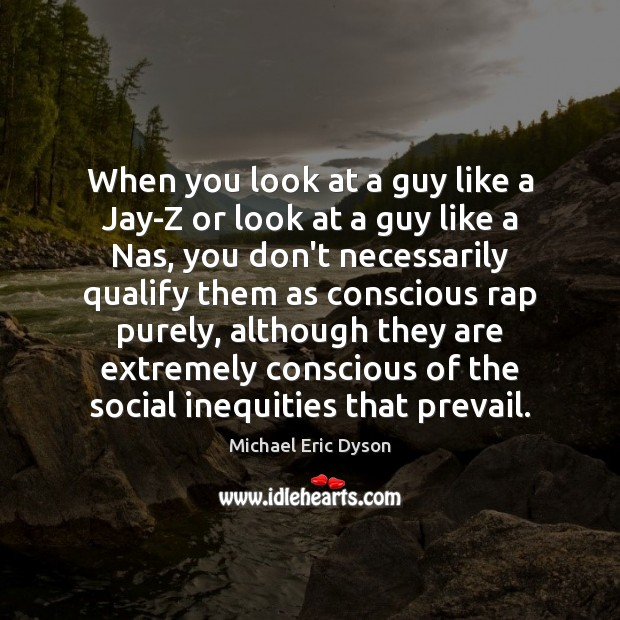 When you look at a guy like a Jay-Z or look at Michael Eric Dyson Picture Quote