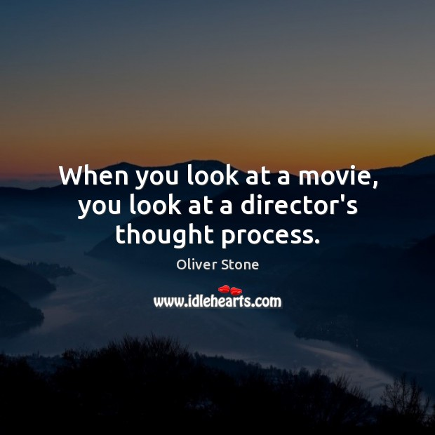 When you look at a movie, you look at a director's thought process. Oliver Stone Picture Quote
