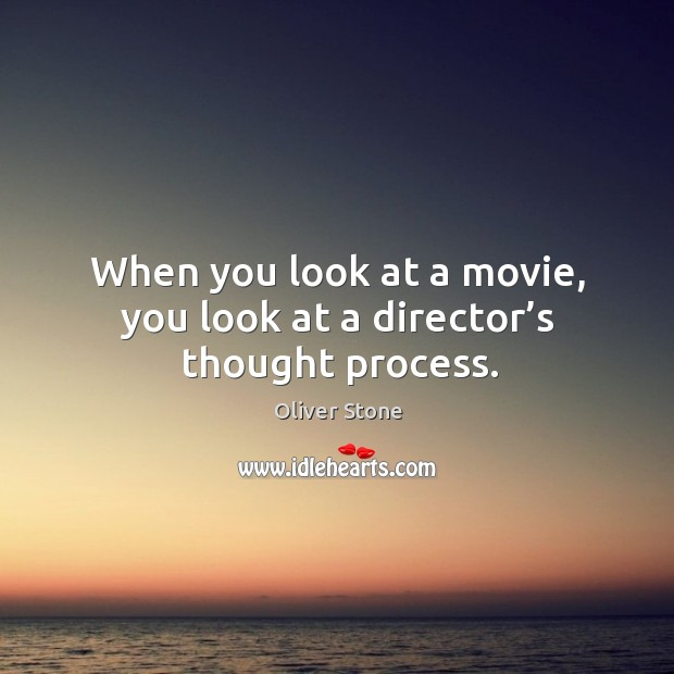 When you look at a movie, you look at a director's thought process. Image